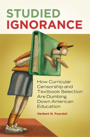 Studied Ignorance: How Curricular Censorship and Textbook Selection Are Dumbing Down American Education How Curricular Censorship and Textbook Selecti