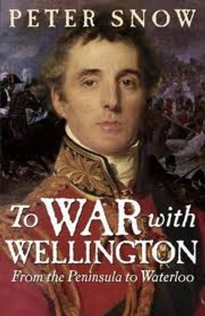 To War with Wellington From the Peninsula to Waterloo