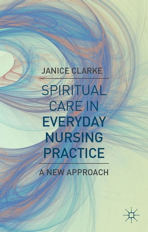Spiritual Care in Everyday Nursing Practice A New Approach