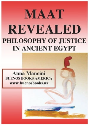 Maat Revealed,  Philosophy of Justice In Ancient Egypt