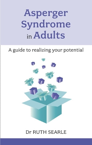 Asperger Syndrome in Adults A guide to realising your potential