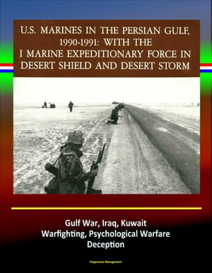 With the I Marine Expeditionary Force in Desert Shield and Desert Storm: U.S. Marines in the Persian Gulf,  1990-1991 - Gulf War,  Iraq,  Kuwait,  Warfigh