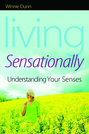 Living Sensationally Understanding Your Senses