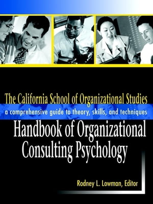 The California School of Organizational Studies Handbook of Organizational Consulting Psychology A Comprehensive Guide to Theory,  Skills,  and Techniqu