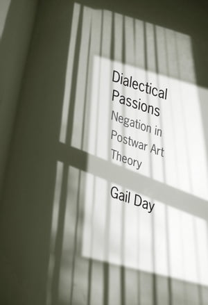 Dialectical Passions Negation in Postwar Art Theory