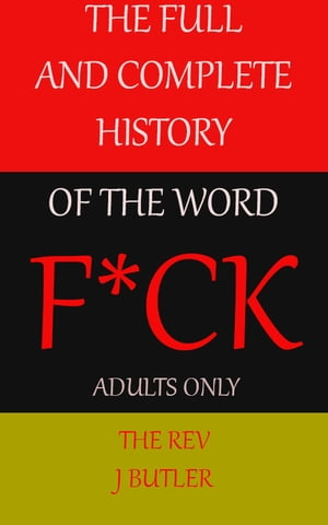 The Full and Complete History of The Word F*CK