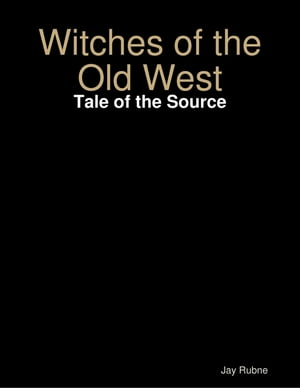 Witches of the Old West: Tale of the Source