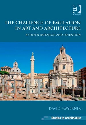 The Challenge of Emulation in Art and Architecture Between Imitation and Invention