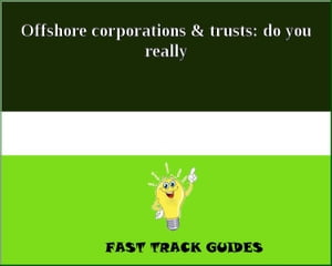 Offshore corporations & trusts: do you really