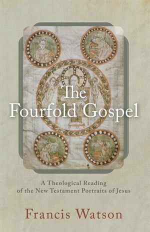 The Fourfold Gospel A Theological Reading of the New Testament Portraits of Jesus