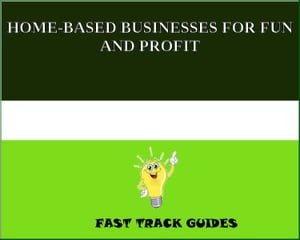HOME-BASED BUSINESSES FOR FUN AND PROFIT