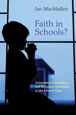 Faith in Schools? Autonomy,  Citizenship,  and Religious Education in the Liberal State