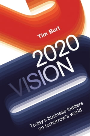 2020 Vision Today's Business Leaders on Tomorrow's World