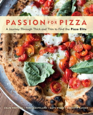 Passion for Pizza A Journey Through Thick and Thin to Find the Pizza Elite