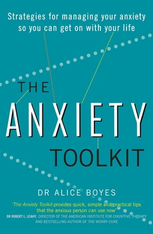 The Anxiety Toolkit Strategies for managing your anxiety so you can get on with your life