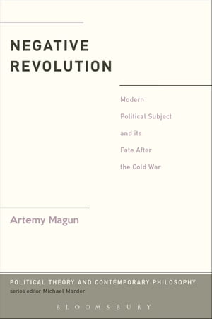 Negative Revolution Modern Political Subject and its Fate After the Cold War