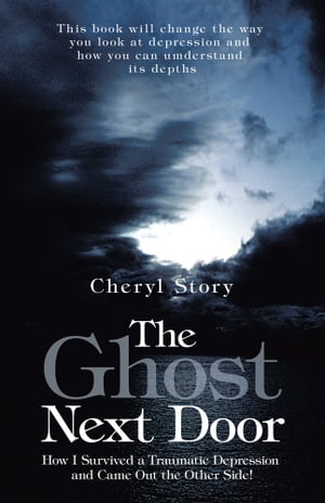 The Ghost Next Door How I Survived a Traumatic Depression and Came Out the Other Side!
