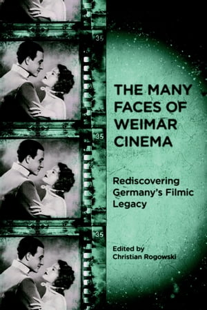 Many Faces of Weimar Cinema Rediscovering Germany's Filmic Legacy