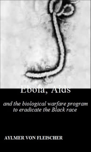 Ebola,  Aids and the Biological Warfare Program to Eradicate the Black Race