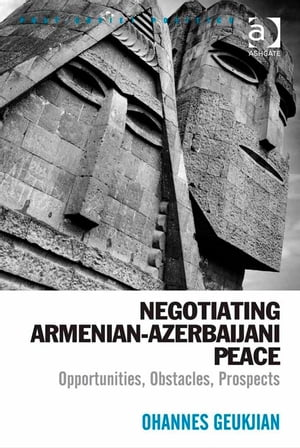 Negotiating Armenian-Azerbaijani Peace Opportunities,  Obstacles,  Prospects