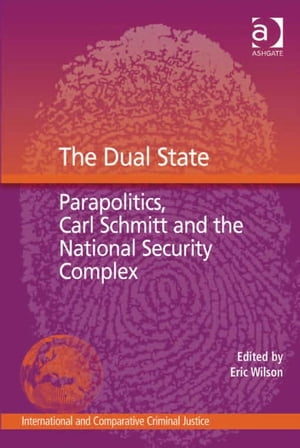 The Dual State Parapolitics,  Carl Schmitt and the National Security Complex