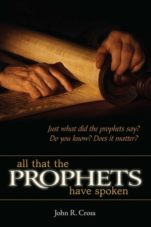 All that the Prophets Have Spoken Just what did the prophets say? Do you know? Does it matter?