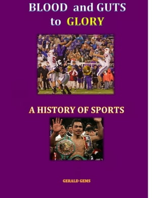 Blood and Guts to Glory--a History of Sports Sport Science Series