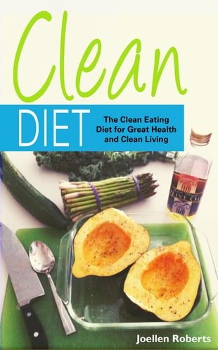 Clean Diet: The Clean Eating Diet for Great Health and Clean Living