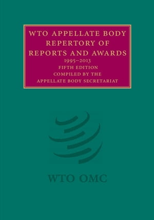 WTO Appellate Body Repertory of Reports and Awards 1995?2013