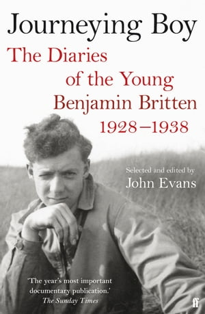 Journeying Boy The Diaries of the Young Benjamin Britten 1928-1938