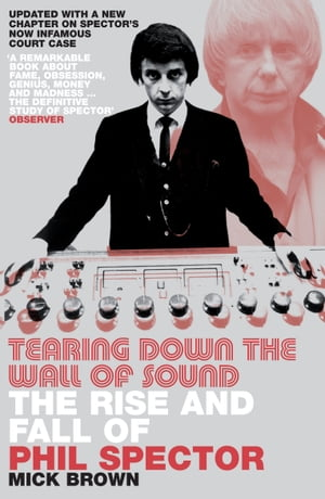 Tearing Down The Wall of Sound The Rise And Fall of Phil Spector