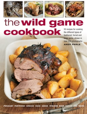 The Wild Game Cookbook 50 recipes for Cooking the Different Types of Feathered,  Furred and Large Game,  Shown in over 200 Photographs