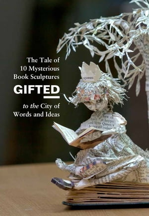 Gifted The Tale of 10 Mysterious Book Sculptures Gifted to the City of Words and Ideas