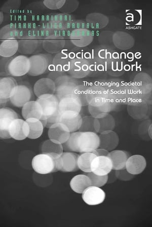 Social Change and Social Work The Changing Societal Conditions of Social Work in Time and Place