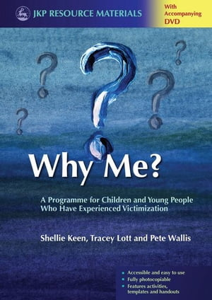 Why Me?: A Programme for Children and Young People Who Have Experienced Victimization
