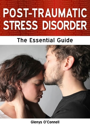 Post-Traumatic Stress Disorder: The Essential Guide