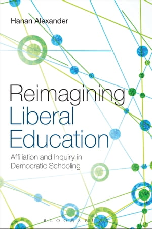 Reimagining Liberal Education Affiliation and Inquiry in Democratic Schooling
