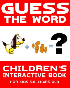 Children's Book: Guess the Word: Children's Interactive Book for Kids 5-8 Years Old Guess the Word Series,  #1