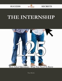 The Internship 125 Success Secrets - 125 Most Asked Questions On The Internship - What You Need To Know