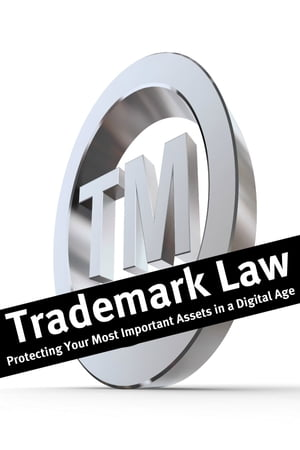 Trademark Law Protecting Your Most Important Assets in a Digital Age