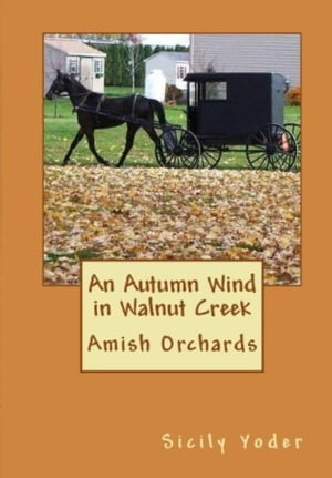 An Autumn Wind in Walnut Creek: Amish Orchards: Book One (Amish Inspirational Romance) Amish Orchards,  #1