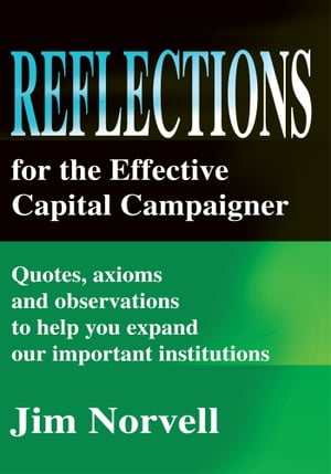 Reflections for the Effective Capital Campaigner Quotes,  Axioms and Observations to Help You Expand Our Important Institutions