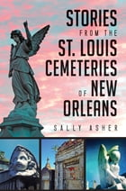 Stories from the St. Louis Cemeteries of New Orleans Cover Image