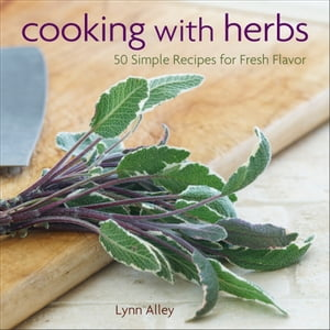 Cooking with Herbs 50 Simple Recipes for Fresh Flavor