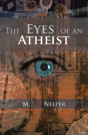 The Eyes of an Atheist A Collection of Responses to Common Theistic Arguments