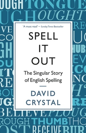 Spell It Out The singular story of English spelling