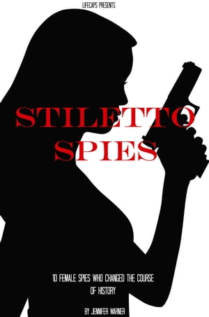 Stiletto Spies 10 Female Spies Who Changed the Course of History