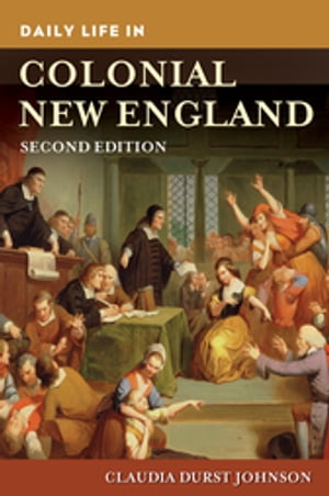 Daily Life in Colonial New England, 2nd Edition