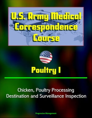 U.S. Army Medical Correspondence Course: Poultry I - Chicken,  Poultry Processing,  Destination and Surveillance Inspection