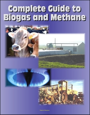 21st Century Complete Guide to Biogas and Methane: Agricultural Recovery,  Manure Digesters,  AgSTAR,  Landfill Methane,  Greenhouse Gas Emission Reductio